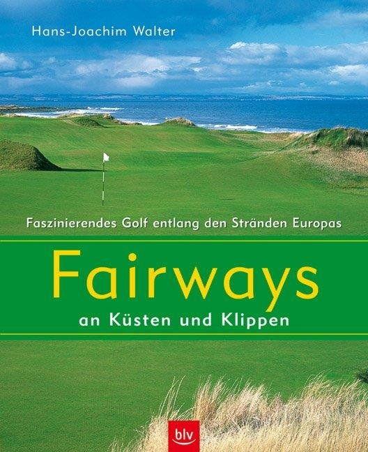 Fairways an Küsten und Klippen - Hans-Joachim Walter
